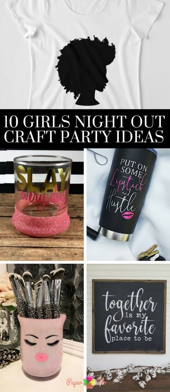 10 GIRLS NIGHT OUT CRAFT PARTY IDEAS