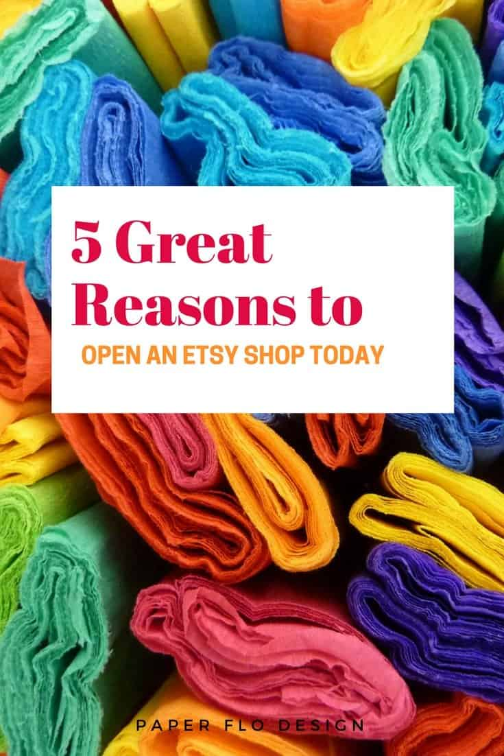 Open an etsy shop - 5 great reasons to start today! www.paperfloweebly.com