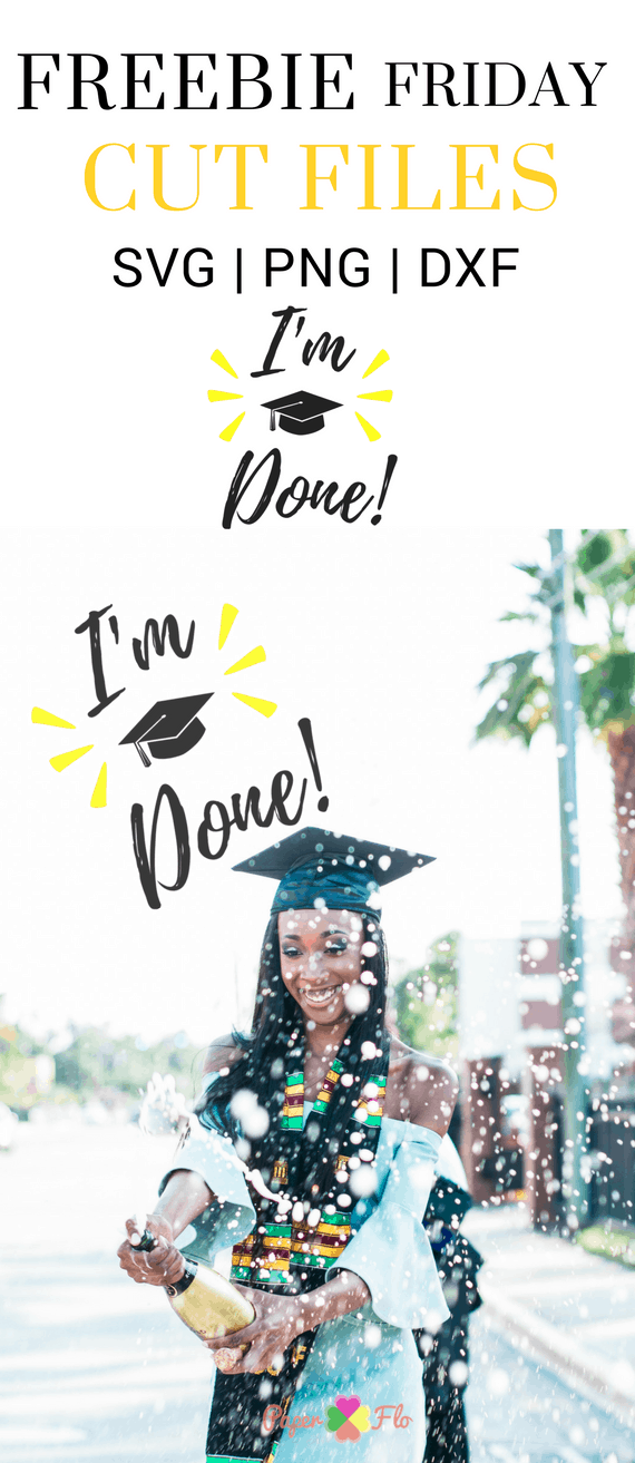 I'm Done Graduation SVG file Freebie Friday This week's free svg file goes out to the grads, whether they are in high school, college or even kindergarten, we all know someone graduating soon so why not make them something special to celebrate their big day.#paperflodesign #graduationsvg