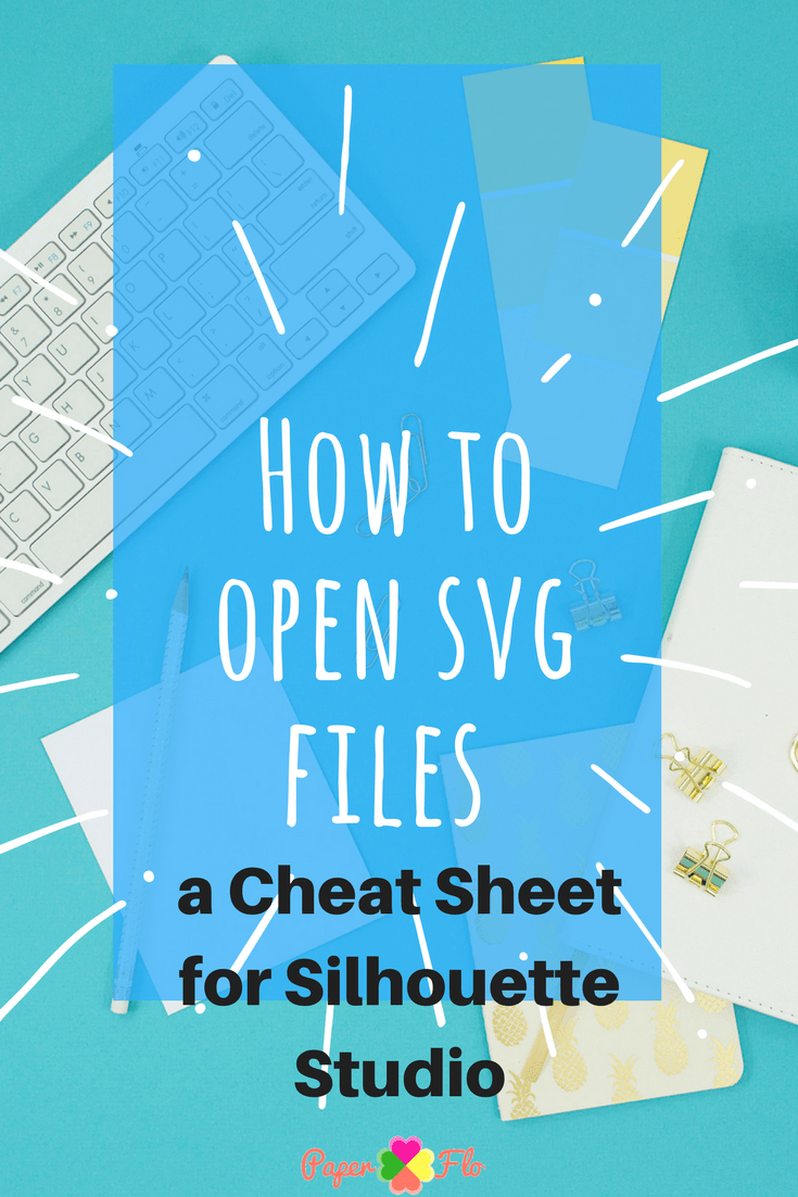 How to Open SVG Files A Silhouette Studio Cheat Sheet #paperflodesign #silhouettestudio #svgfiles