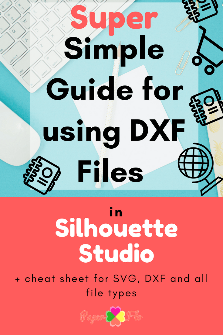 Super Simple Guide for using DXF Files A Silhouette Studio Cheat Sheet for Silhouette Studio for basic edition and designer edition #paperflodesign #silhouettestudio #dxffiletips